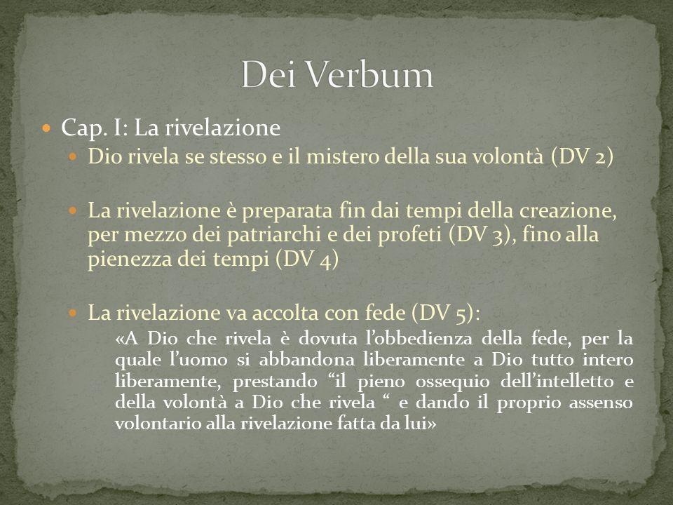 Cap. I: La rivelazione Dio rivela se stesso e il mistero della sua volontà (DV 2) La rivelazione è preparata fin dai tempi della creazione, per mezzo
