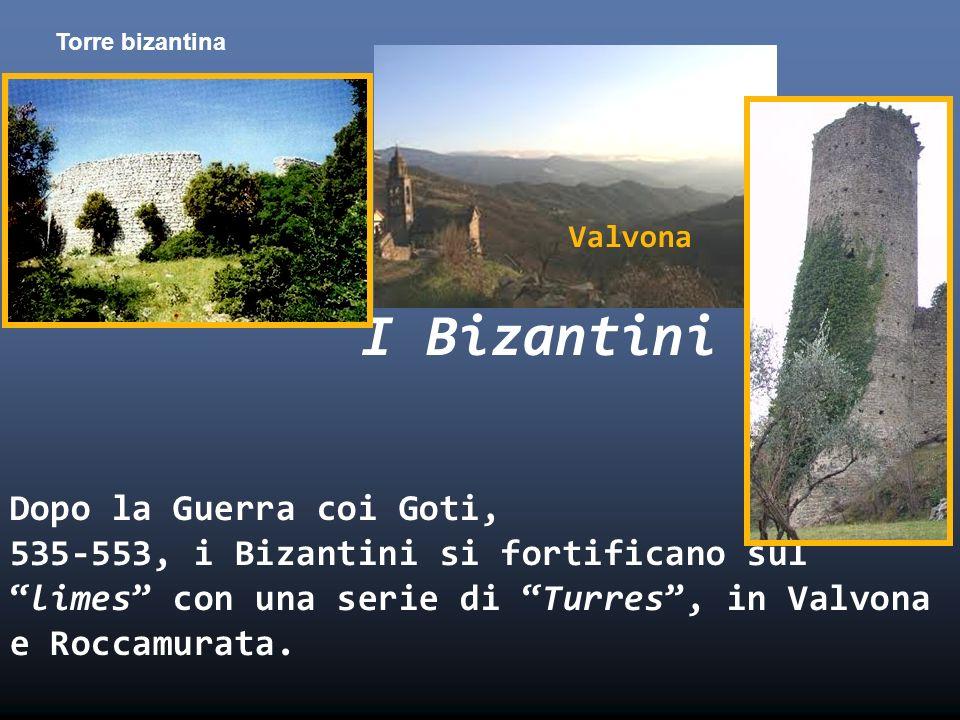 Valvona I Bizantini Dopo la Guerra coi Goti, 535-553, i Bizantini si fortificano sullimes con una serie di Turres, in Valvona e Roccamurata. Torre biz