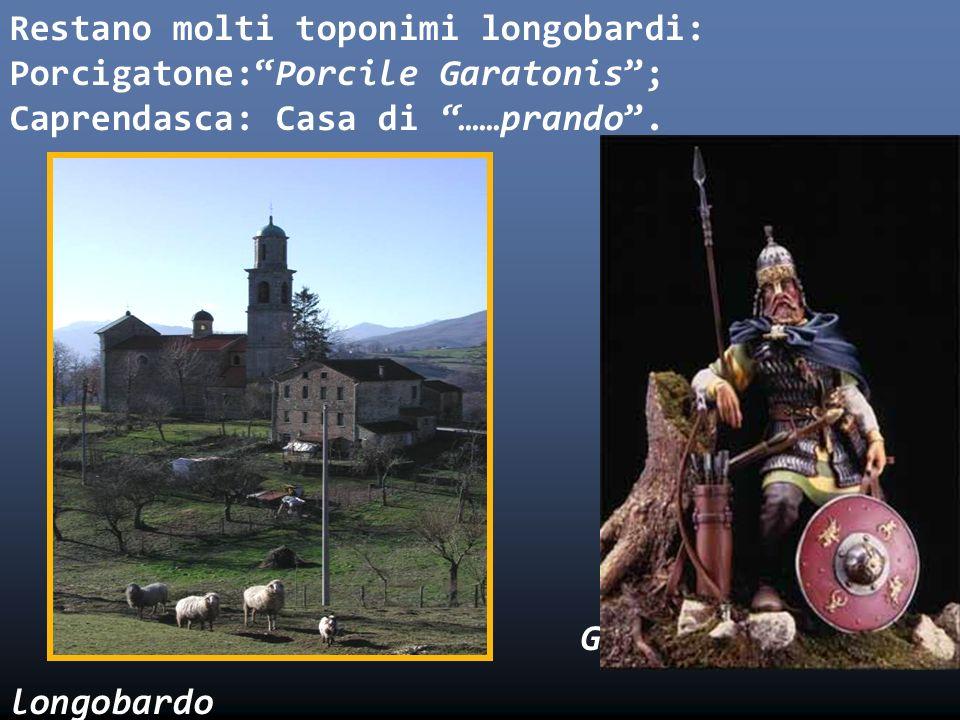 Restano molti toponimi longobardi: Porcigatone:Porcile Garatonis; Caprendasca: Casa di ……prando. Porcigatone Guerrriero longobardo