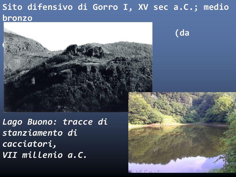 Sito difensivo di Gorro I, XV sec a.C.; medio bronzo (da Ghiretti) Lago Buono: tracce di stanziamento di cacciatori, VII millenio a.C.