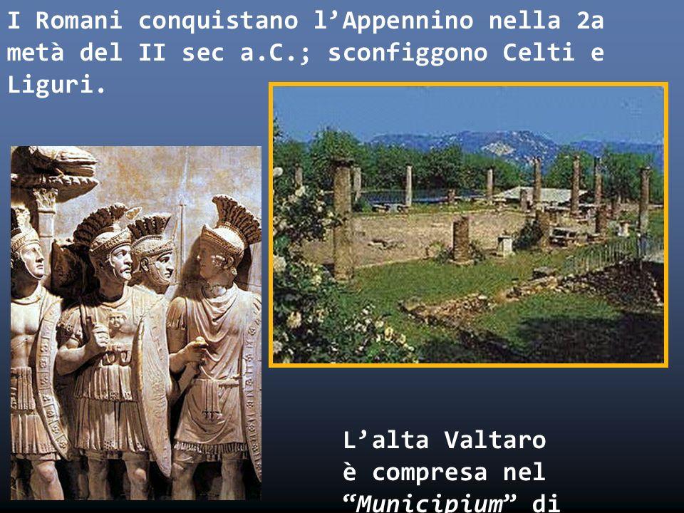 I Romani conquistano lAppennino nella 2a metà del II sec a.C.; sconfiggono Celti e Liguri. Lalta Valtaro è compresa nel Municipium di Veleia.