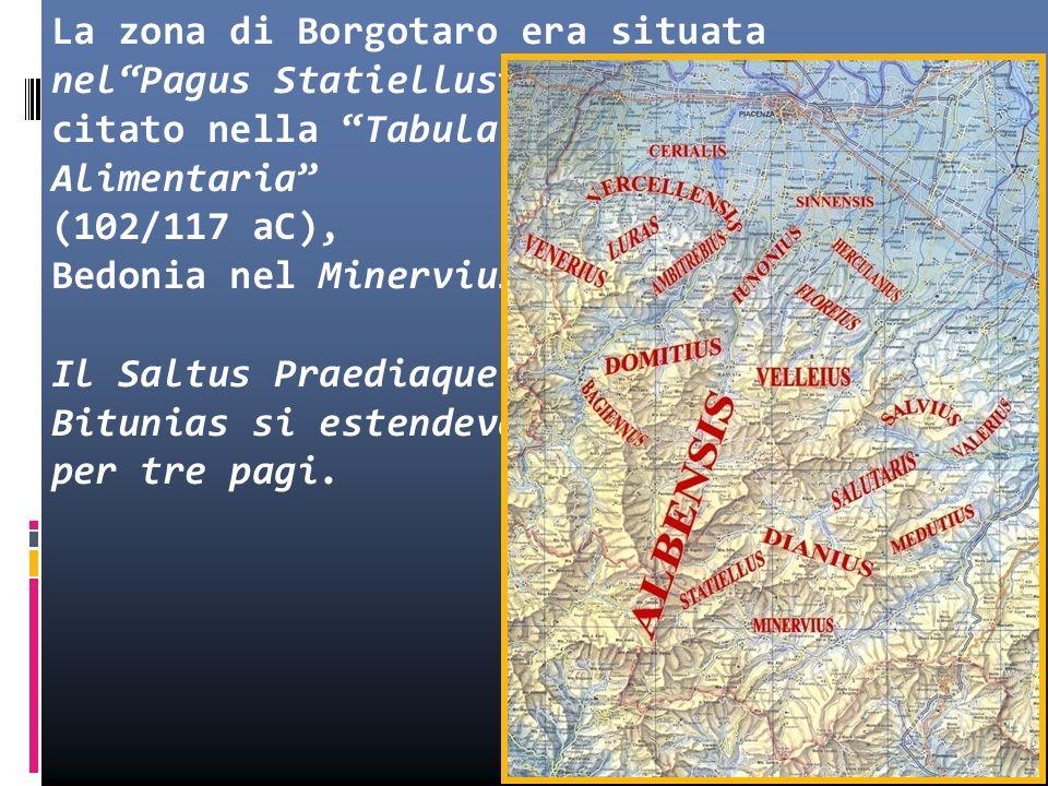 La zona di Borgotaro era situata nelPagus Statiellus citato nella Tabula Alimentaria (102/117 aC), Bedonia nel Minervius; Il Saltus Praediaque Bitunia