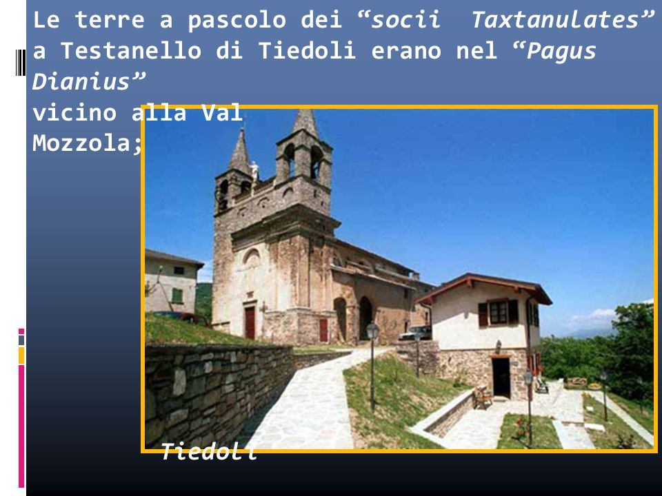 Le terre a pascolo dei socii Taxtanulates a Testanello di Tiedoli erano nel Pagus Dianius vicino alla Val Mozzola; Tiedoli da questa poi dipesero eccl