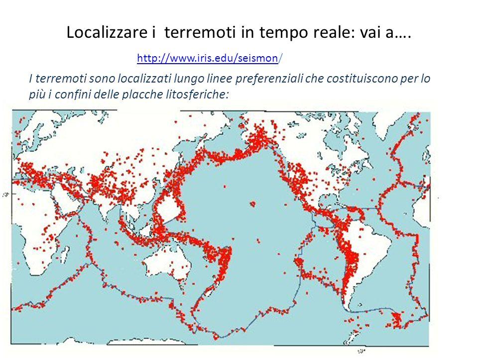 Localizzare i terremoti in tempo reale: vai a…. http://www.iris.edu/seismonhttp://www.iris.edu/seismon/ I terremoti sono localizzati lungo linee prefe