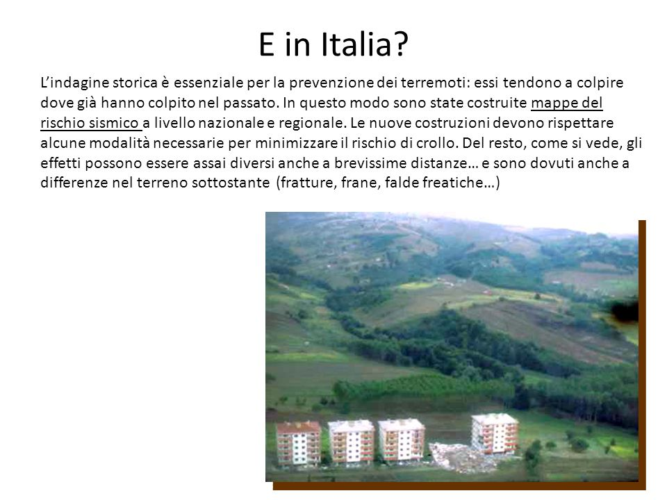 E in Italia? Lindagine storica è essenziale per la prevenzione dei terremoti: essi tendono a colpire dove già hanno colpito nel passato. In questo mod