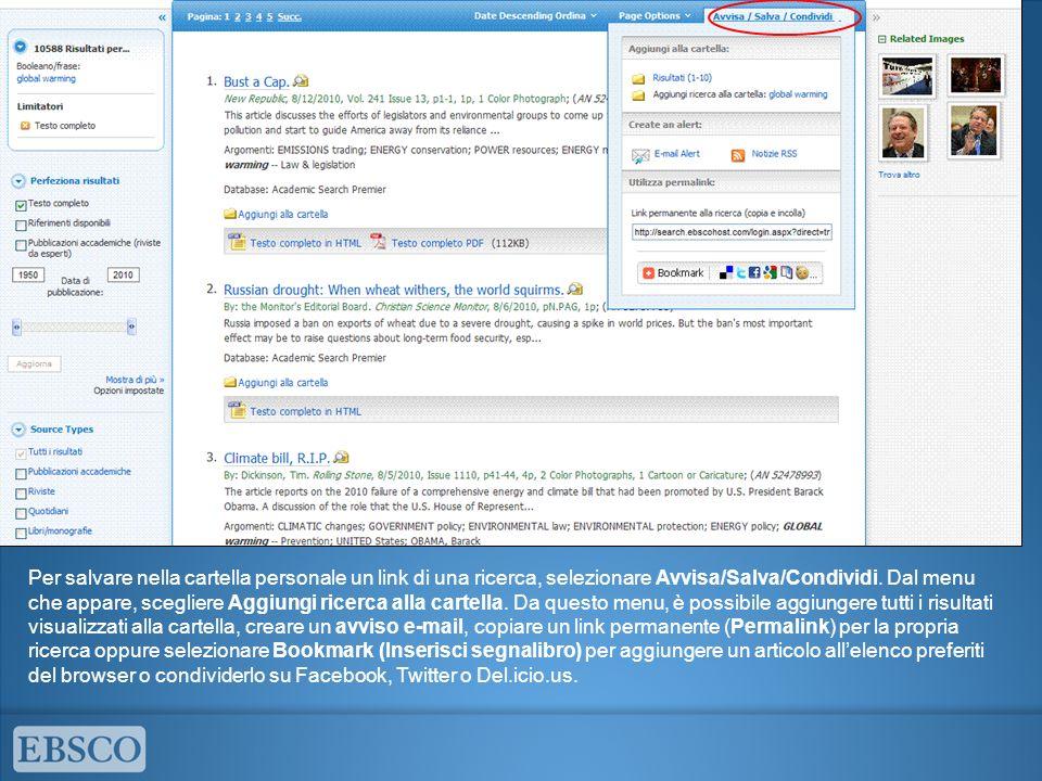Per salvare nella cartella personale un link di una ricerca, selezionare Avvisa/Salva/Condividi. Dal menu che appare, scegliere Aggiungi ricerca alla