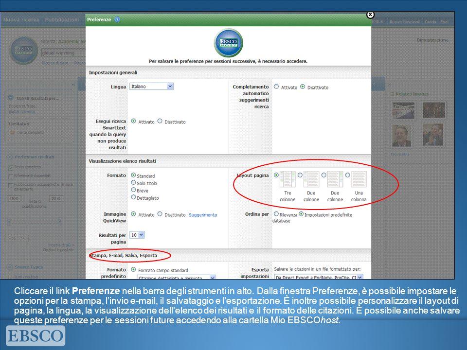 Cliccare il link Preferenze nella barra degli strumenti in alto. Dalla finestra Preferenze, è possibile impostare le opzioni per la stampa, linvio e-m