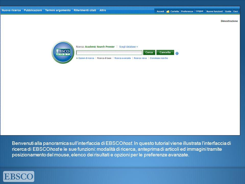 Benvenuti alla panoramica sullinterfaccia di EBSCOhost. In questo tutorial viene illustrata linterfaccia di ricerca di EBSCOhost e le sue funzioni: mo