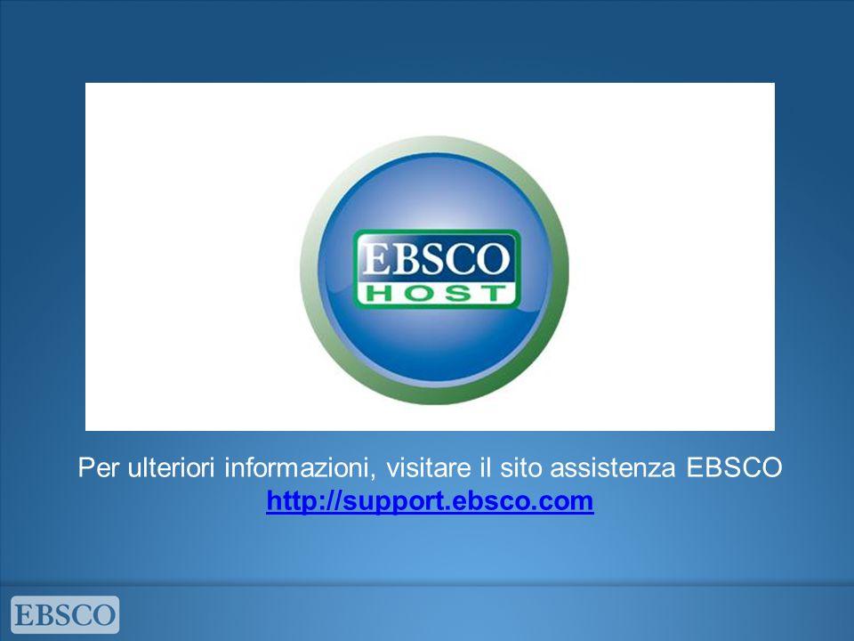 Per ulteriori informazioni, visitare il sito assistenza EBSCO http://support.ebsco.com http://support.ebsco.com
