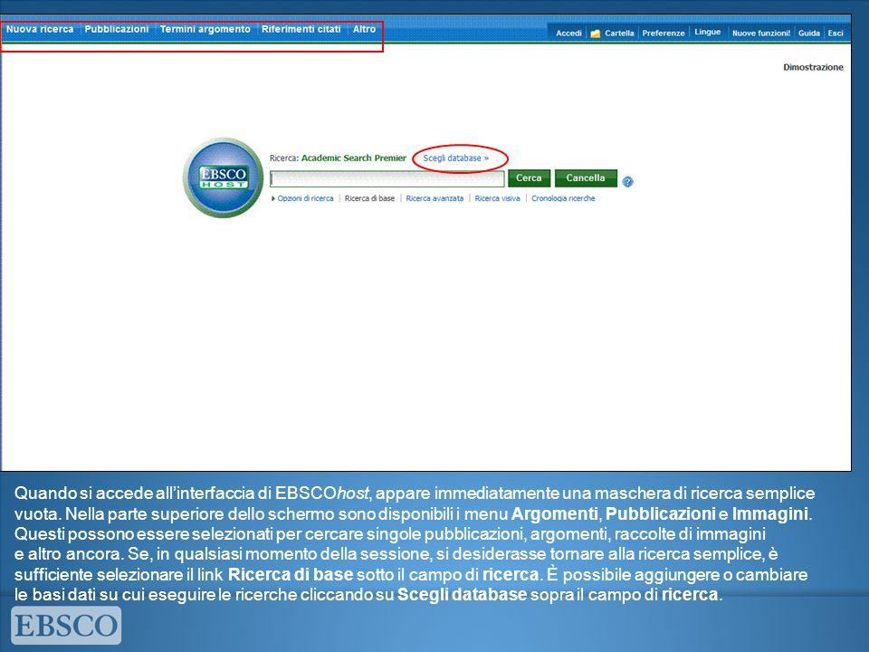 Quando si accede allinterfaccia di EBSCOhost, appare immediatamente una maschera di ricerca semplice vuota. Nella parte superiore delIo schermo sono d