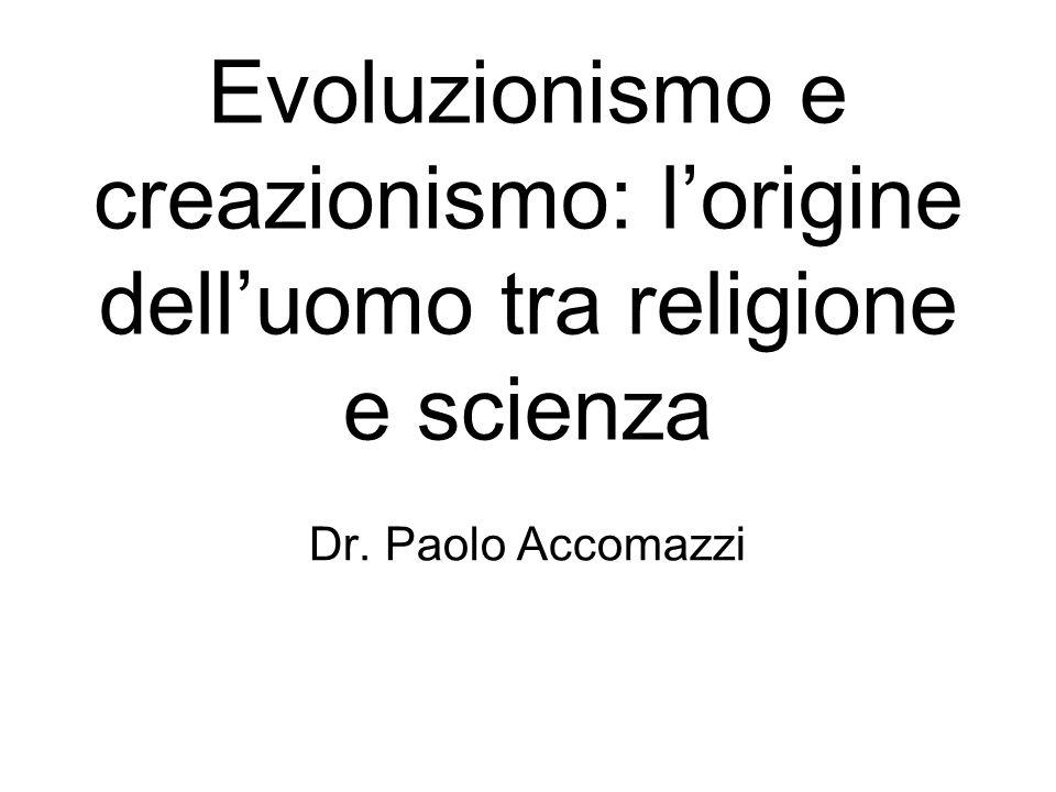 Evoluzionismo e creazionismo: lorigine delluomo tra religione e scienza Dr. Paolo Accomazzi