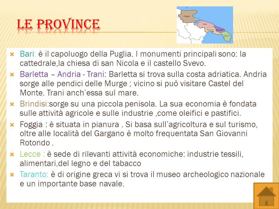 Bari: è il capoluogo della Puglia. I monumenti principali sono: la cattedrale,la chiesa di san Nicola e il castello Svevo. Barletta – Andria - Trani: