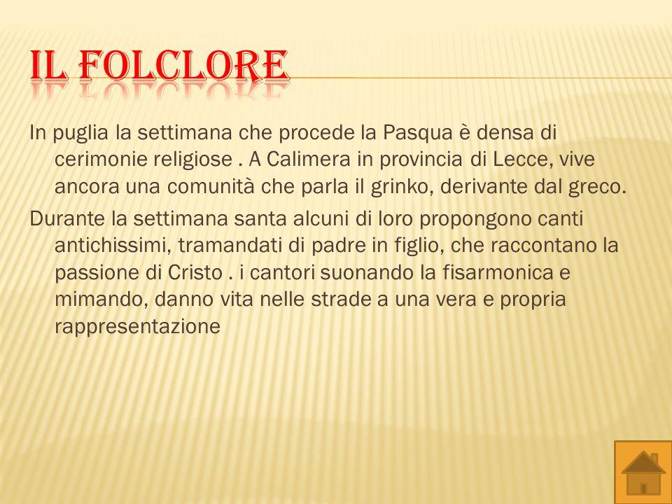 In puglia la settimana che procede la Pasqua è densa di cerimonie religiose. A Calimera in provincia di Lecce, vive ancora una comunità che parla il g