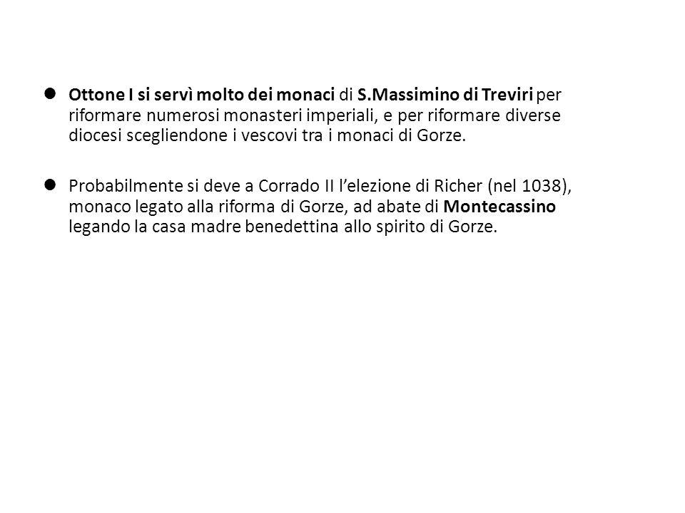 Ottone I si servì molto dei monaci di S.Massimino di Treviri per riformare numerosi monasteri imperiali, e per riformare diverse diocesi scegliendone