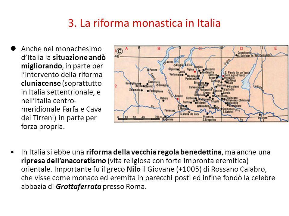 3. La riforma monastica in Italia Anche nel monachesimo dItalia la situazione andò migliorando, in parte per lintervento della riforma cluniacense (so