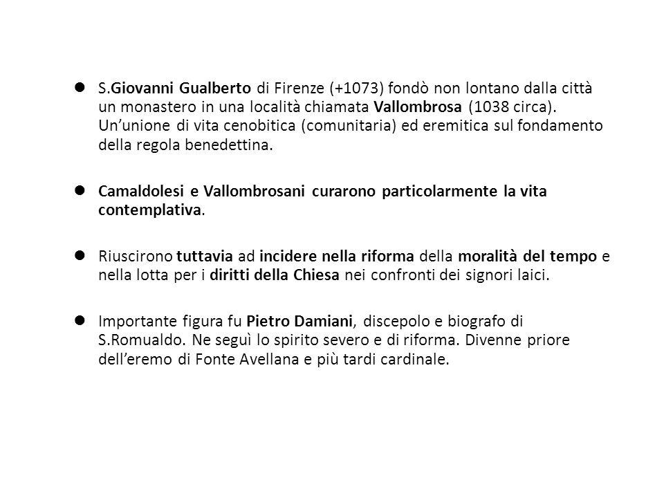 S.Giovanni Gualberto di Firenze (+1073) fondò non lontano dalla città un monastero in una località chiamata Vallombrosa (1038 circa). Ununione di vita
