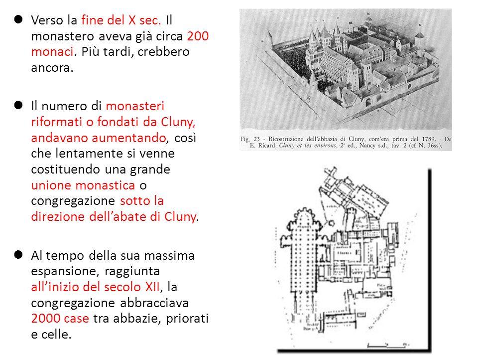 Verso la fine del X sec. Il monastero aveva già circa 200 monaci. Più tardi, crebbero ancora. Il numero di monasteri riformati o fondati da Cluny, and