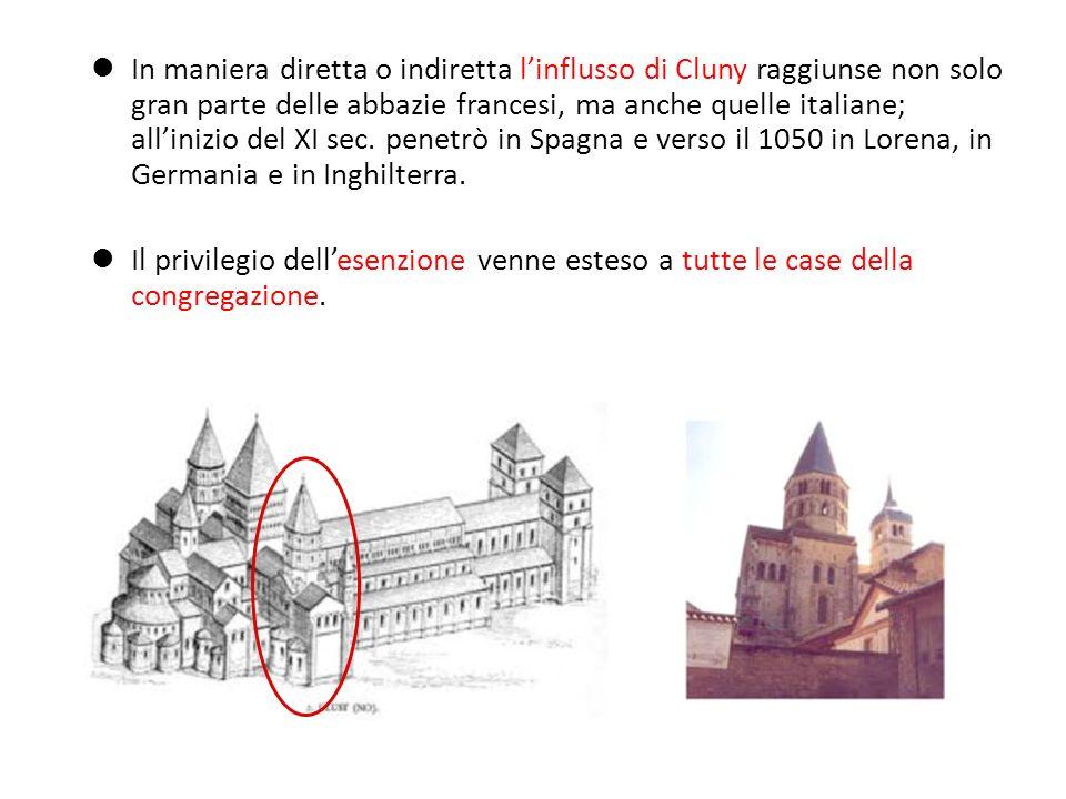 In maniera diretta o indiretta linflusso di Cluny raggiunse non solo gran parte delle abbazie francesi, ma anche quelle italiane; allinizio del XI sec