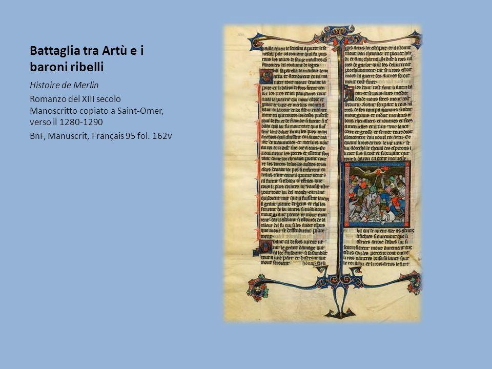 Battaglia tra Artù e i baroni ribelli Histoire de Merlin Romanzo del XIII secolo Manoscritto copiato a Saint-Omer, verso il 1280-1290 BnF, Manuscrit,