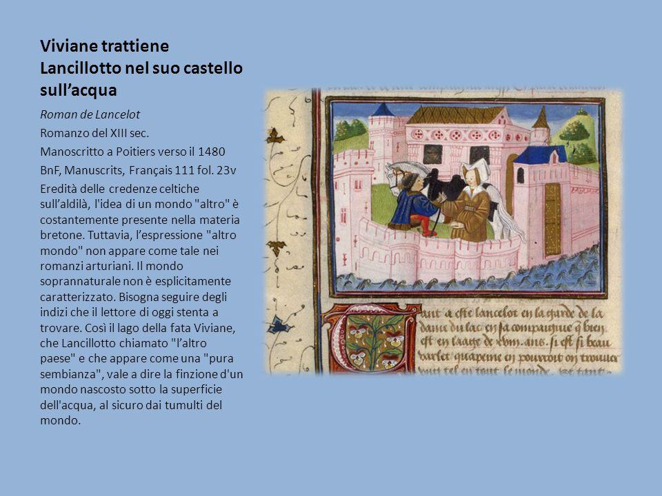 Viviane trattiene Lancillotto nel suo castello sullacqua Roman de Lancelot Romanzo del XIII sec. Manoscritto a Poitiers verso il 1480 BnF, Manuscrits,