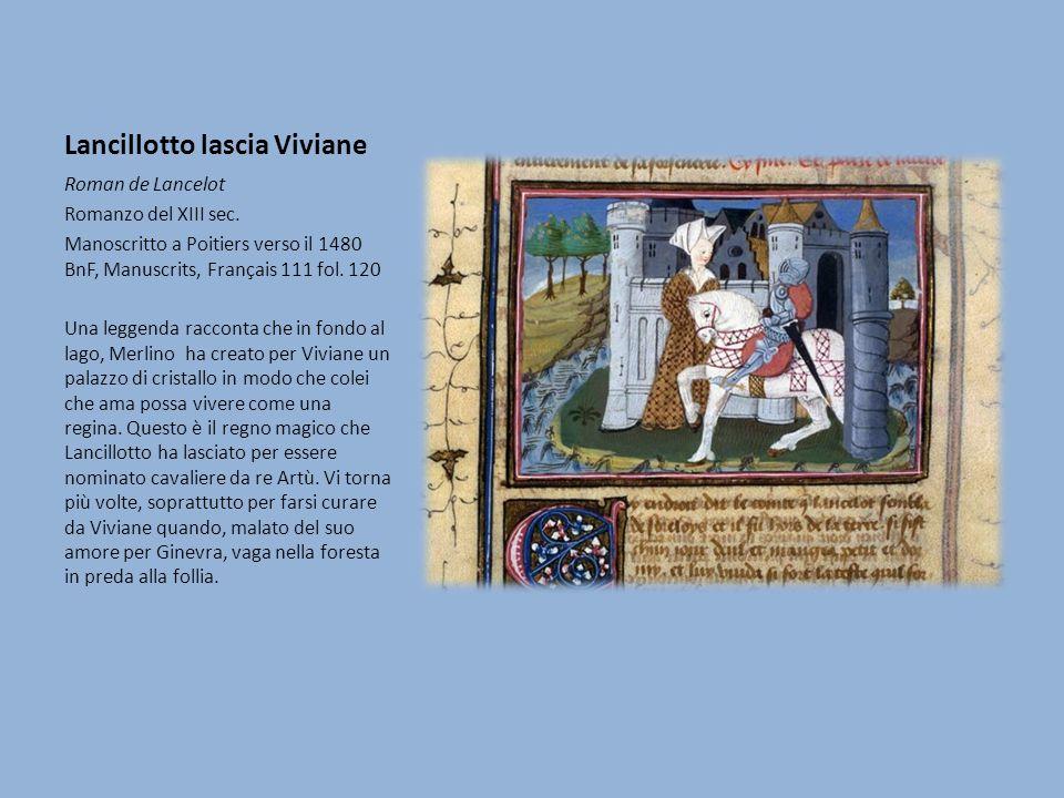 Lancillotto lascia Viviane Roman de Lancelot Romanzo del XIII sec. Manoscritto a Poitiers verso il 1480 BnF, Manuscrits, Français 111 fol. 120 Una leg
