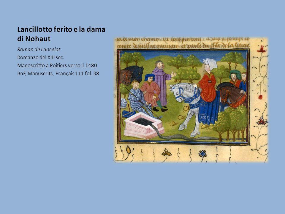 Lancillotto ferito e la dama di Nohaut Roman de Lancelot Romanzo del XIII sec. Manoscritto a Poitiers verso il 1480 BnF, Manuscrits, Français 111 fol.