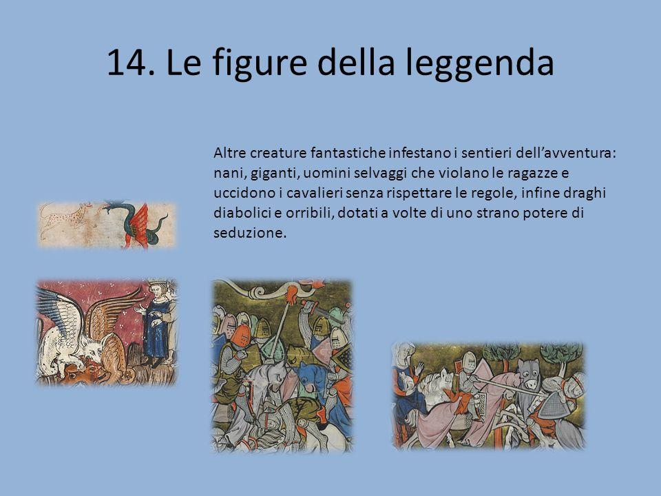 14. Le figure della leggenda Altre creature fantastiche infestano i sentieri dellavventura: nani, giganti, uomini selvaggi che violano le ragazze e uc