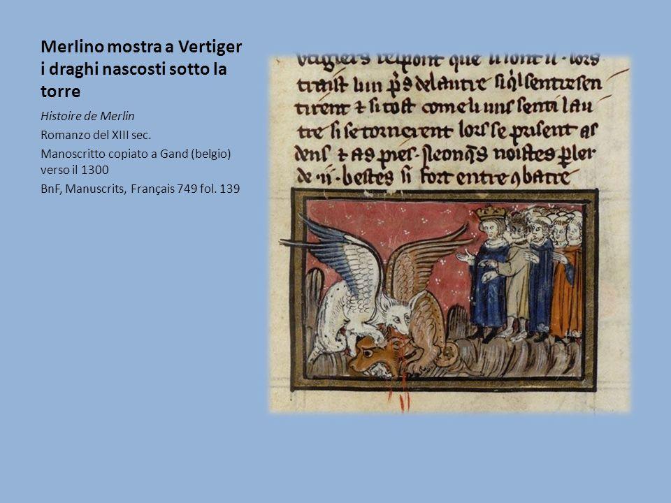 Merlino mostra a Vertiger i draghi nascosti sotto la torre Histoire de Merlin Romanzo del XIII sec. Manoscritto copiato a Gand (belgio) verso il 1300
