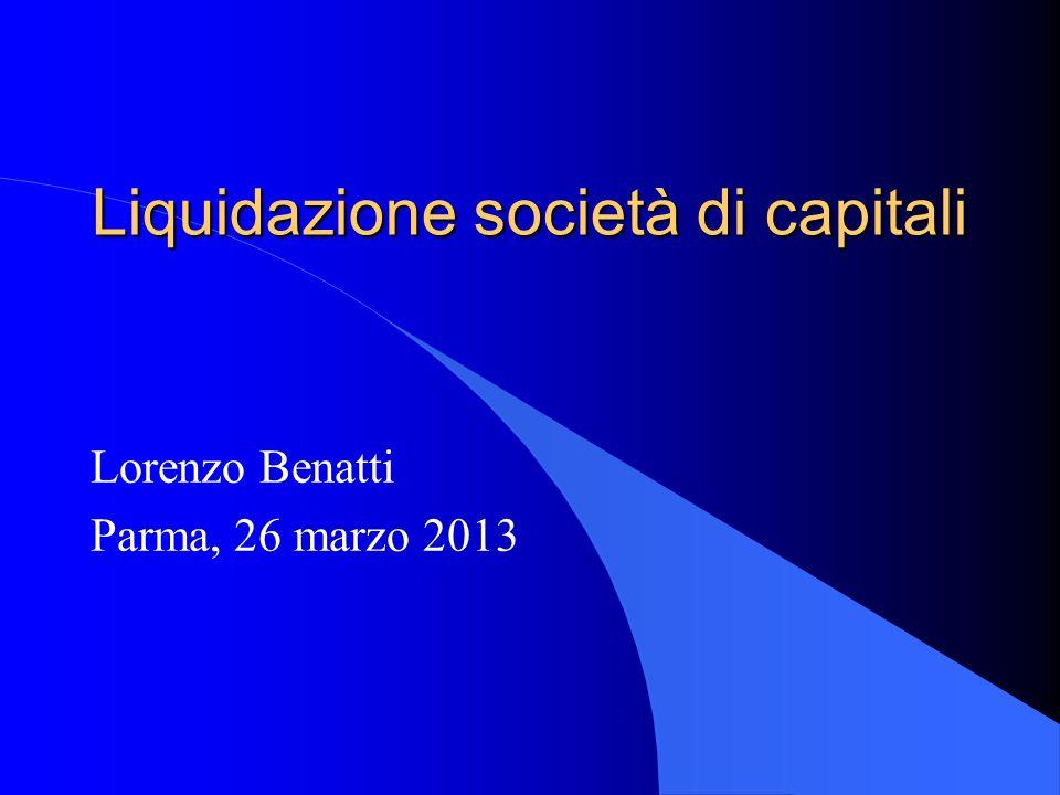 Liquidazione società di capitali Lorenzo Benatti Parma, 26 marzo 2013