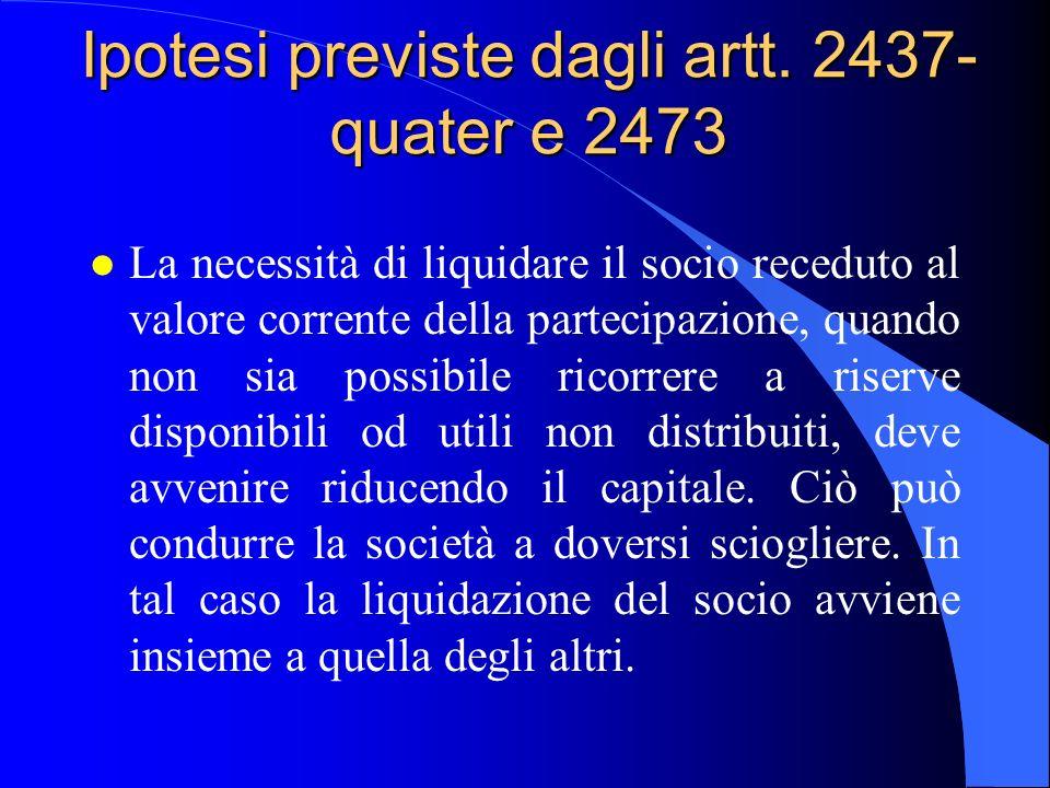 Ipotesi previste dagli artt. 2437- quater e 2473 l La necessità di liquidare il socio receduto al valore corrente della partecipazione, quando non sia