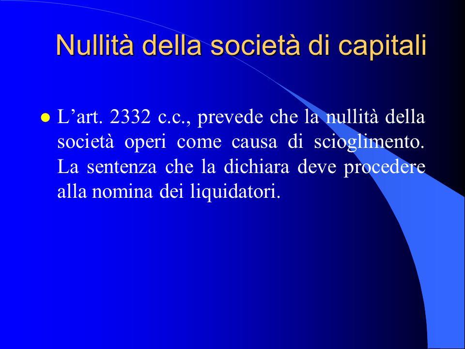 Nullità della società di capitali l Lart. 2332 c.c., prevede che la nullità della società operi come causa di scioglimento. La sentenza che la dichiar