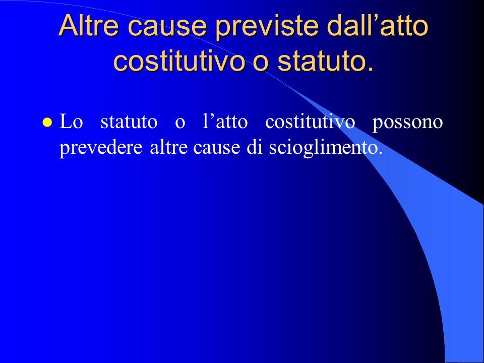 Altre cause previste dallatto costitutivo o statuto. l Lo statuto o latto costitutivo possono prevedere altre cause di scioglimento.