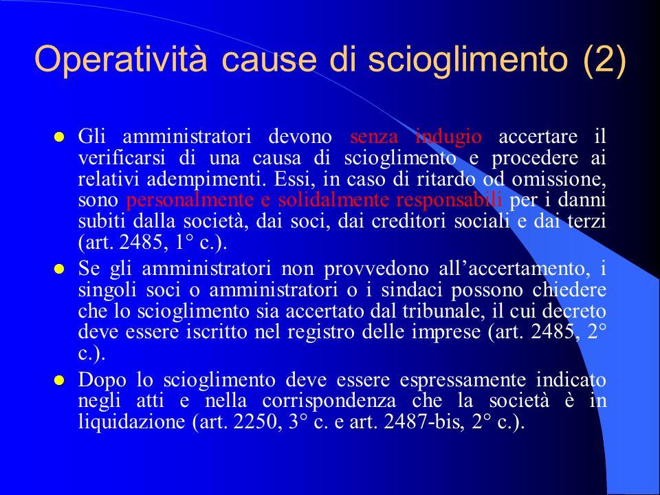 Operatività cause di scioglimento (2) l Gli amministratori devono senza indugio accertare il verificarsi di una causa di scioglimento e procedere ai r
