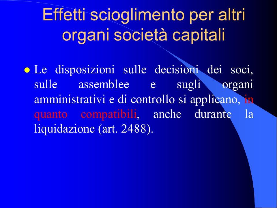 Effetti scioglimento per altri organi società capitali l Le disposizioni sulle decisioni dei soci, sulle assemblee e sugli organi amministrativi e di