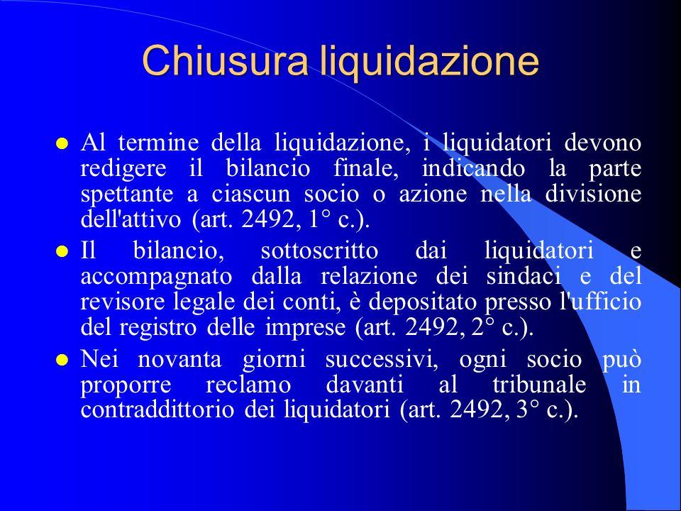 Chiusura liquidazione l Al termine della liquidazione, i liquidatori devono redigere il bilancio finale, indicando la parte spettante a ciascun socio