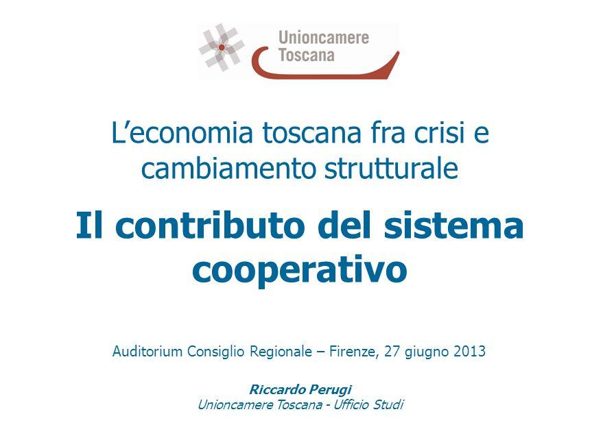 Leconomia toscana fra crisi e cambiamento strutturale Il contributo del sistema cooperativo Auditorium Consiglio Regionale – Firenze, 27 giugno 2013 R