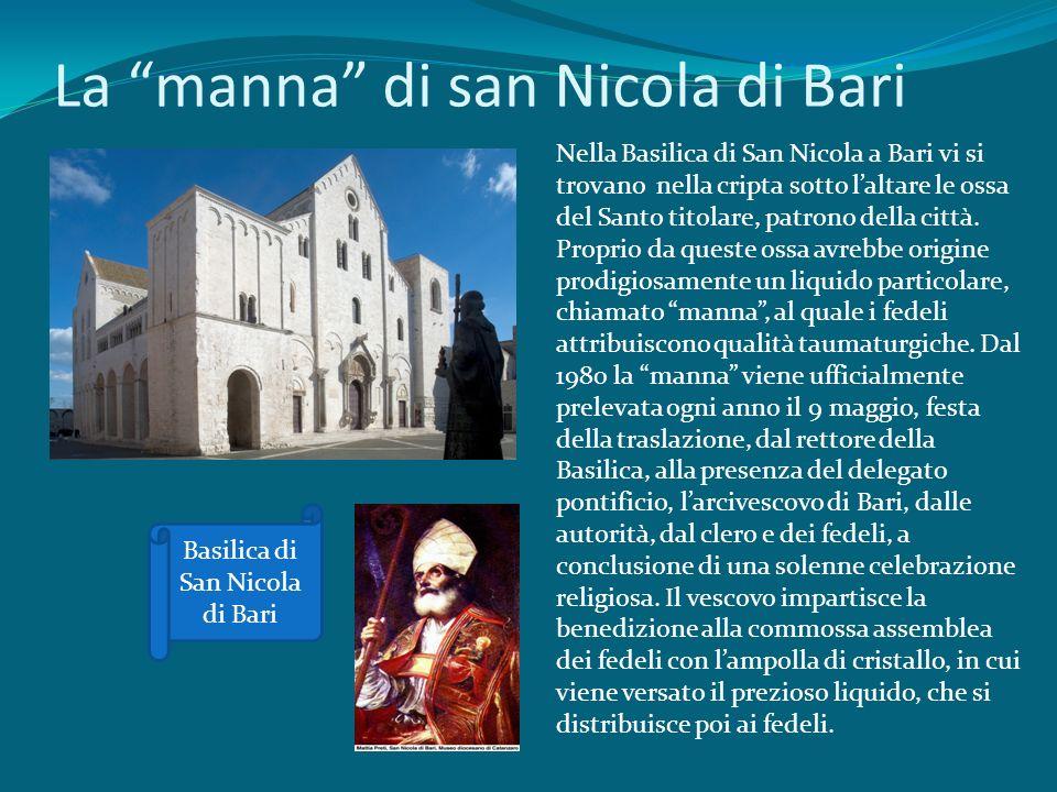 La manna di san Nicola di Bari Nella Basilica di San Nicola a Bari vi si trovano nella cripta sotto laltare le ossa del Santo titolare, patrono della