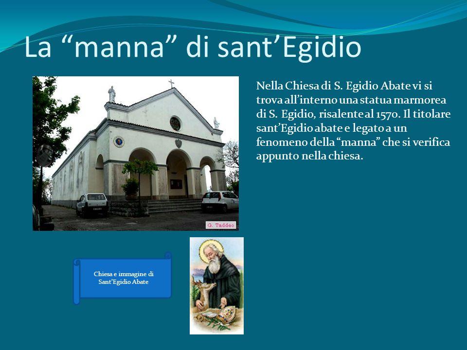 La manna di santEgidio Nella Chiesa di S. Egidio Abate vi si trova allinterno una statua marmorea di S. Egidio, risalente al 1570. Il titolare santEgi