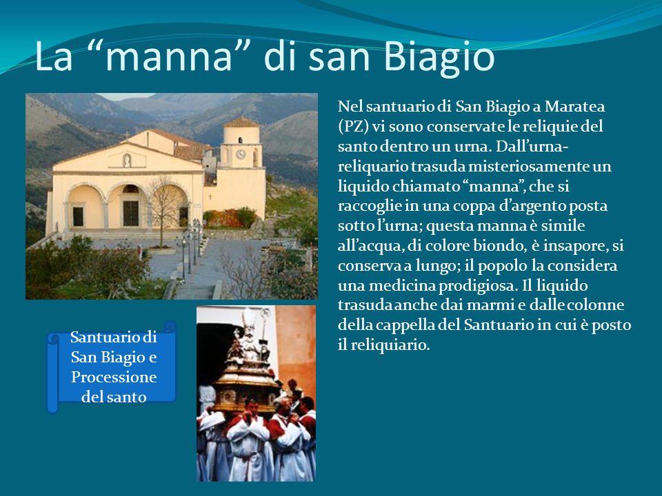 La manna di san Biagio Nel santuario di San Biagio a Maratea (PZ) vi sono conservate le reliquie del santo dentro un urna. Dallurna- reliquario trasud
