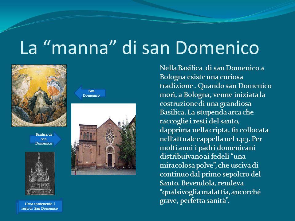 La manna di san Domenico Nella Basilica di san Domenico a Bologna esiste una curiosa tradizione. Quando san Domenico morì, a Bologna, venne iniziata l