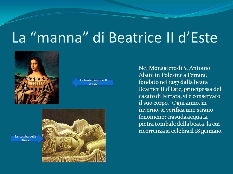 La manna di Beatrice II dEste Nel Monastero di S. Antonio Abate in Polesine a Ferrara, fondato nel 1257 dalla beata Beatrice II dEste, principessa del
