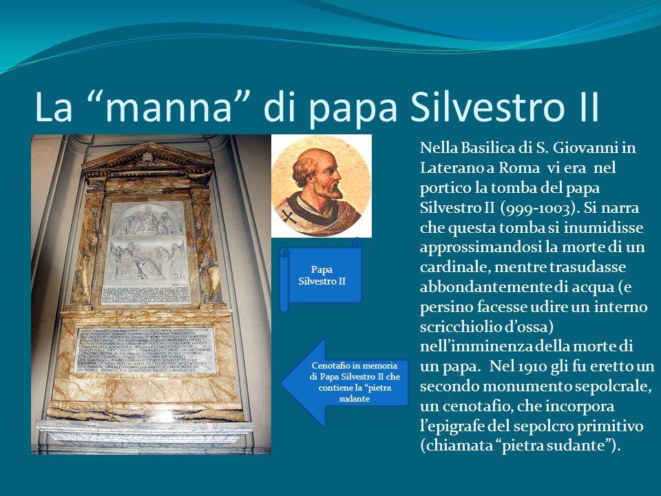 La manna di papa Silvestro II Papa Silvestro II Cenotafio in memoria di Papa Silvestro II che contiene la pietra sudante Nella Basilica di S. Giovanni