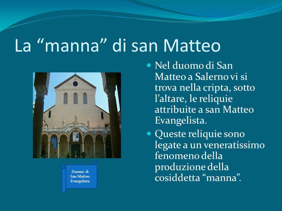 La manna di san Matteo Nel duomo di San Matteo a Salerno vi si trova nella cripta, sotto laltare, le reliquie attribuite a san Matteo Evangelista. Que