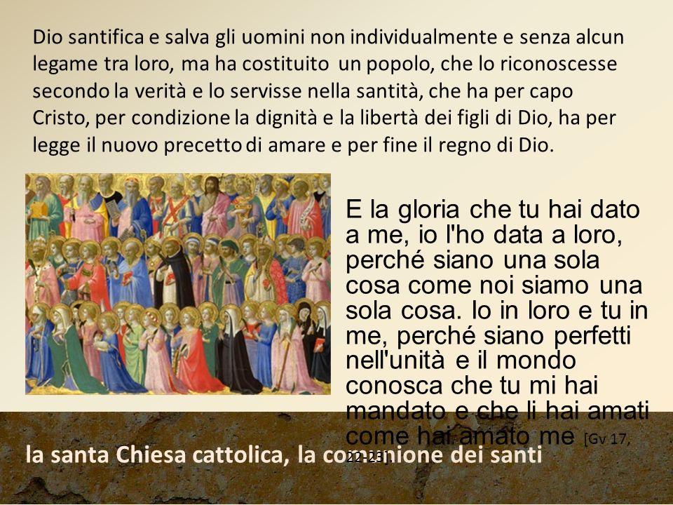 la santa Chiesa cattolica, la comunione dei santi Dio santifica e salva gli uomini non individualmente e senza alcun legame tra loro, ma ha costituito