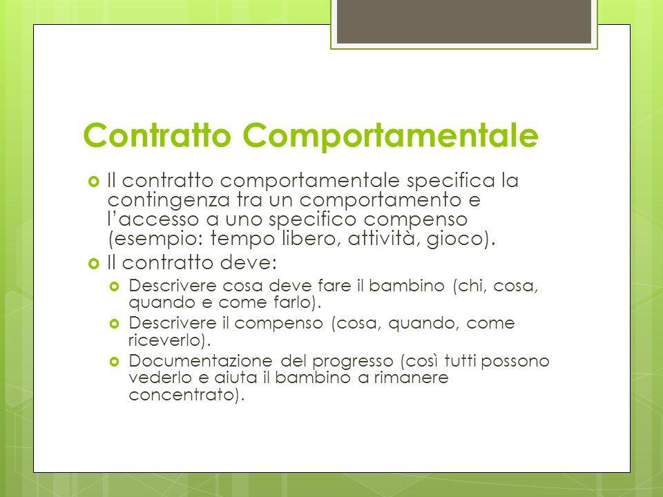Contratto Comportamentale Il contratto comportamentale specifica la contingenza tra un comportamento e laccesso a uno specifico compenso (esempio: tem