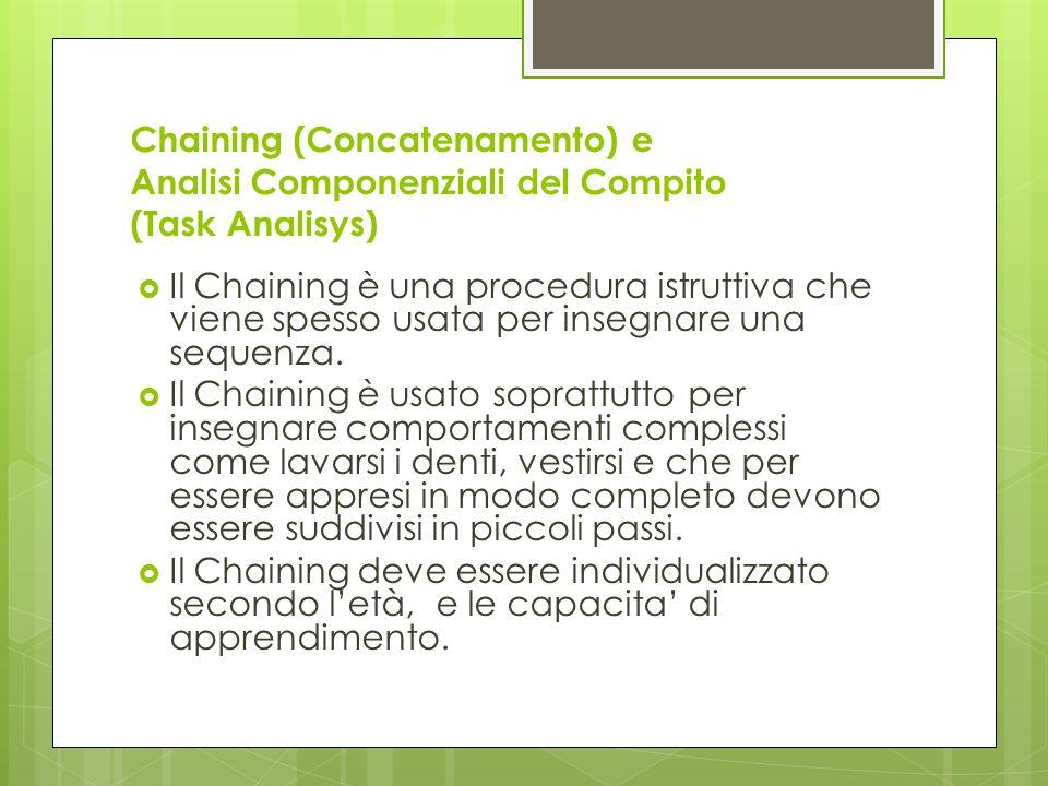 Chaining (Concatenamento) e Analisi Componenziali del Compito (Task Analisys) Il Chaining è una procedura istruttiva che viene spesso usata per insegn