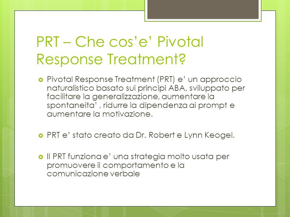 PRT – Che cose Pivotal Response Treatment? Pivotal Response Treatment (PRT) e un approccio naturalistico basato sui principi ABA, sviluppato per facil