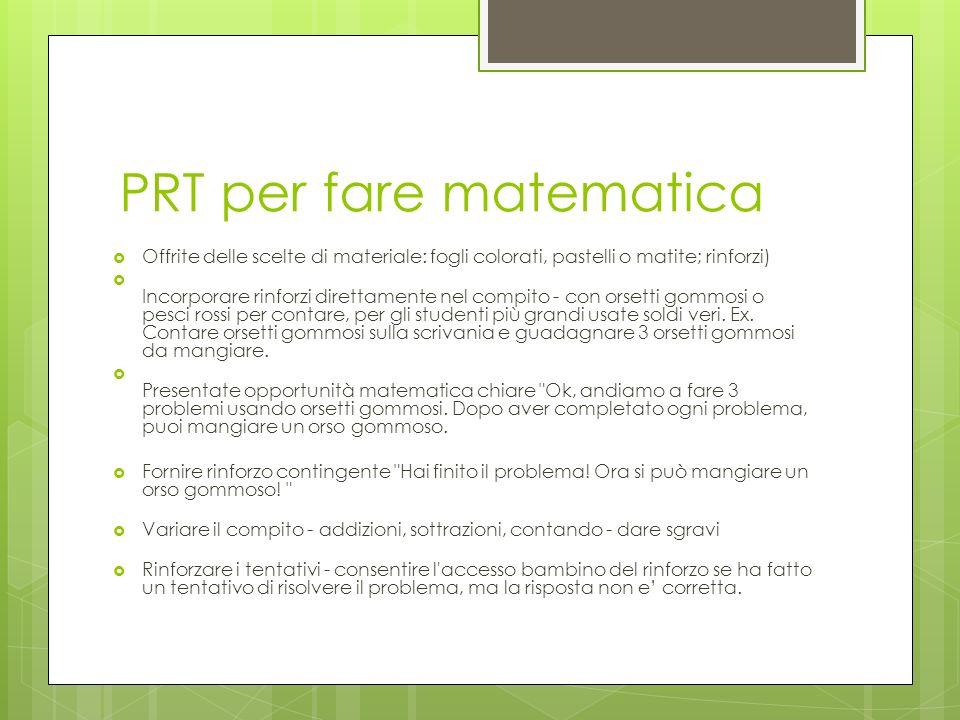PRT per fare matematica Offrite delle scelte di materiale: fogli colorati, pastelli o matite; rinforzi) Incorporare rinforzi direttamente nel compito