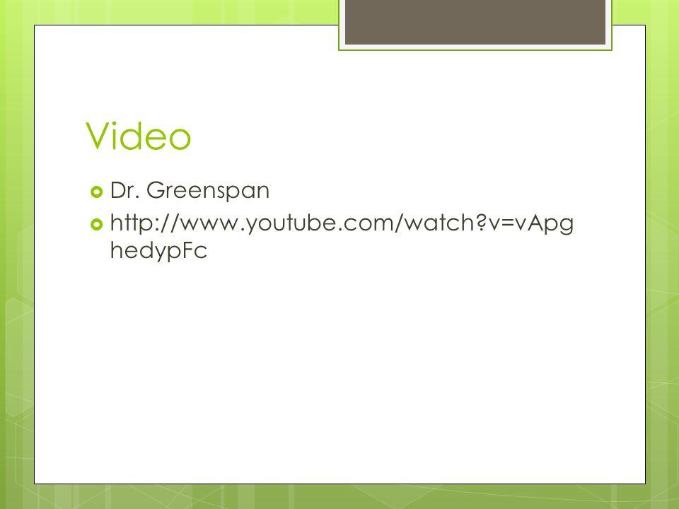 Video Dr. Greenspan http://www.youtube.com/watch?v=vApg hedypFc