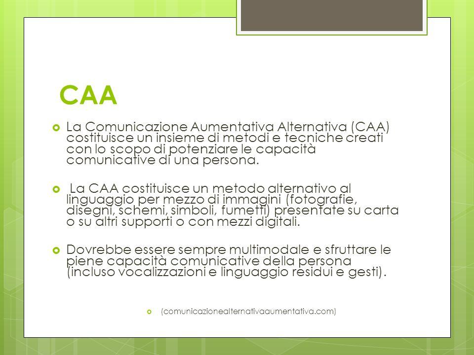 CAA La Comunicazione Aumentativa Alternativa (CAA) costituisce un insieme di metodi e tecniche creati con lo scopo di potenziare le capacità comunicat